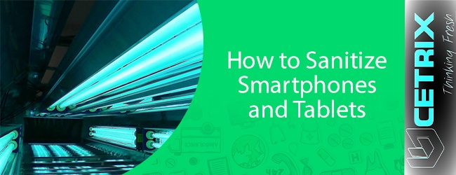 How to Sanitize Smartphones and Tablets